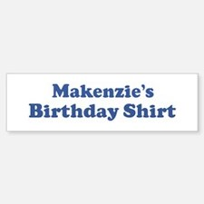 Makenzie birthday shirt Bumper Bumper Bumper Sticker