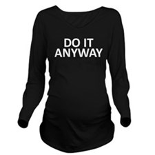 Do It Anyway Long Sleeve Maternity T-Shirt