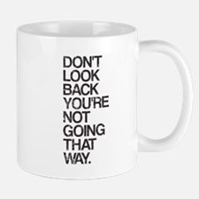 Don't Look Back You're Not Going That Way Mugs
