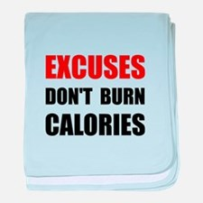 Excuses Do Not Burn Calories baby blanket