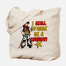 I-Still-Wanna-Be-A-Cowboy.png Tote Bag