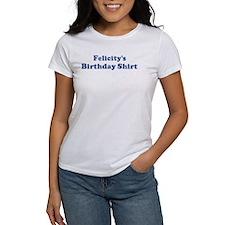 Felicity birthday shirt Tee