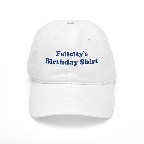 Felicity birthday shirt Cap