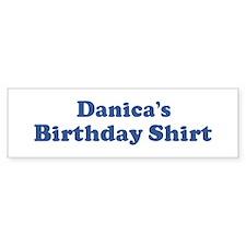 Danica birthday shirt Bumper Bumper Sticker