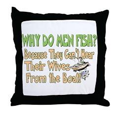 Why Do Men Fish? Throw Pillow