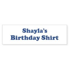 Shayla birthday shirt Bumper Bumper Sticker