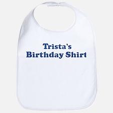 Trista birthday shirt Bib