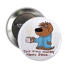 """this is my monday happy dance 2.25"""" Button"""