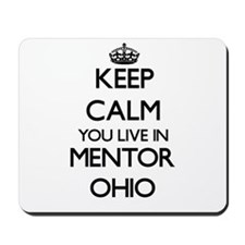 Keep calm you live in Mentor Ohio Mousepad