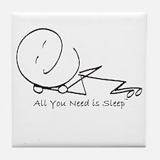 All You Need Is Sleep Tile Coaster