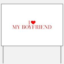 I love My Boyfriend-Bau red 500 Yard Sign