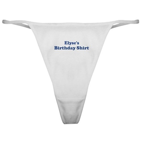 Elyse birthday shirt Classic Thong