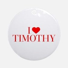 I love TIMOTHY-Bau red 500 Ornament (Round)