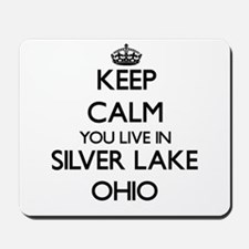 Keep calm you live in Silver Lake Ohio Mousepad