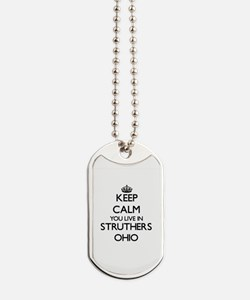 Keep calm you live in Struthers Ohio Dog Tags