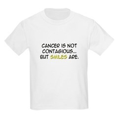 'Cancer Is Not Contagious, Smiles Are' T-Shirt