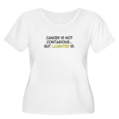 'Cancer Is Not Contagious, Laughter Is' T-Shirt