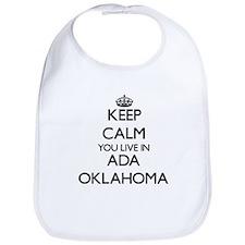 Keep calm you live in Ada Oklahoma Bib