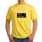 'Cancer:0 My Brother:1' Yellow T-Shirt