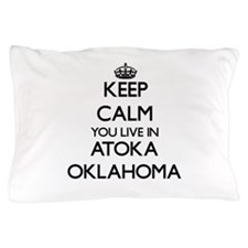Keep calm you live in Atoka Oklahoma Pillow Case