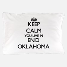 Keep calm you live in Enid Oklahoma Pillow Case