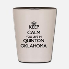 Keep calm you live in Quinton Oklahoma Shot Glass
