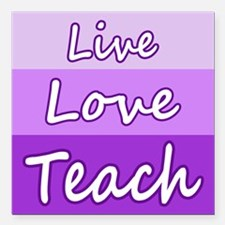 "Live Love Teach Square Car Magnet 3"" x 3"""