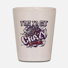 TIME TO GET CRAZY!!!! Shot Glass