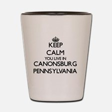 Keep calm you live in Canonsburg Pennsy Shot Glass