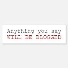 Everything Will be Blogged Bumper Bumper Bumper Sticker