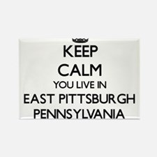 Keep calm you live in East Pittsburgh Penn Magnets