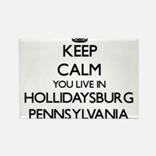 Keep calm you live in Hollidaysburg Pennsy Magnets
