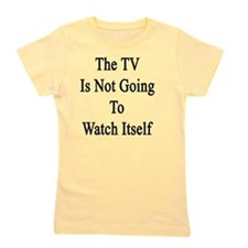 The TV Is Not Going To Watch Itself  Girl's Tee
