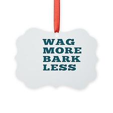 Wag More Bark Less Ornament