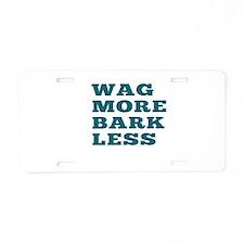 Wag More Bark Less Aluminum License Plate