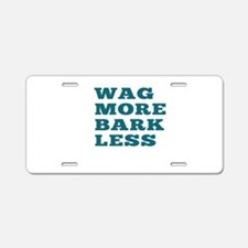 Wag More Bark Less Aluminum License Plate