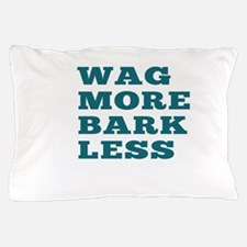 Wag More Bark Less Pillow Case