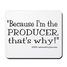"""""""Because I'm The Producer..."""" Mousep"""