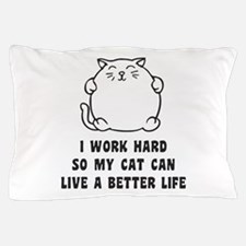 I Work Hard So My Cat Can Live A Better Life Pillo