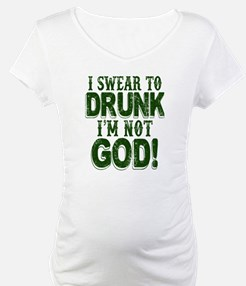 Swear To Drunk I'm Not God Shirt