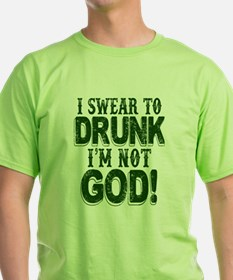 Swear To Drunk I'm Not God T-Shirt