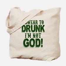 Swear To Drunk I'm Not God Tote Bag