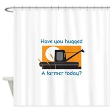 HAVE YOU HUGGED A FARMER Shower Curtain