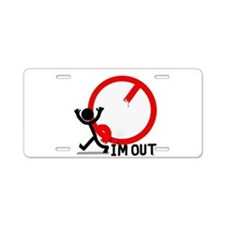 I'm Out. Aluminum License Plate