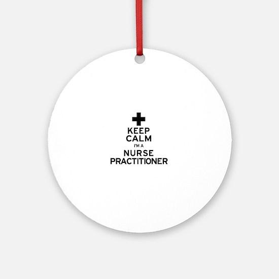 Keep Calm Nurse Practitioner Round Ornament
