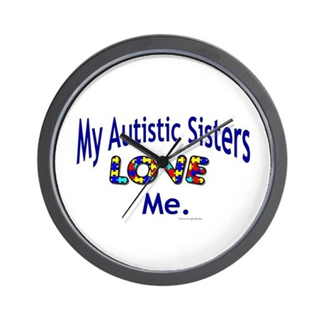 My Autistic Sisters Love Me Wall Clock