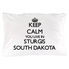 Keep calm you live in Sturgis South Da Pillow Case