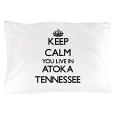 Keep calm you live in Atoka Tennessee Pillow Case