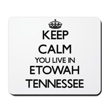 Keep calm you live in Etowah Tennessee Mousepad