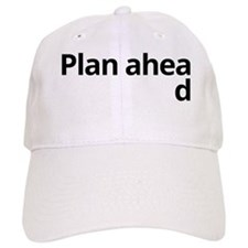 Plan ahead Baseball Baseball Cap